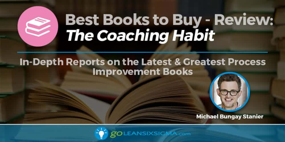 "Best Books To Buy: ""The Coaching Habit"" By Michael Bungay Stanier - GoLeanSixSigma.com"