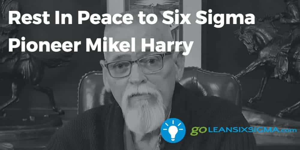 Rest In Peace To Six Sigma Pioneer Mikel Harry