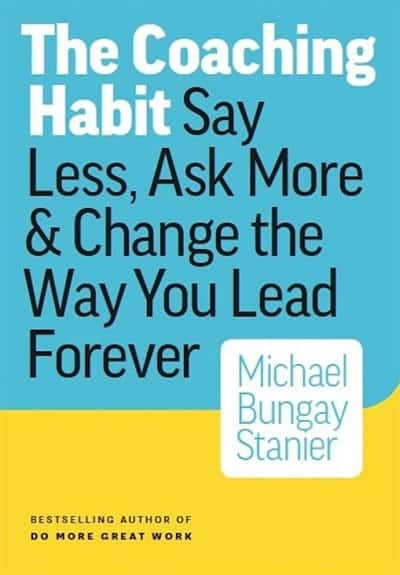 The Coaching Habit by Michael Bungay Stanier - GoLeanSixSigma.com