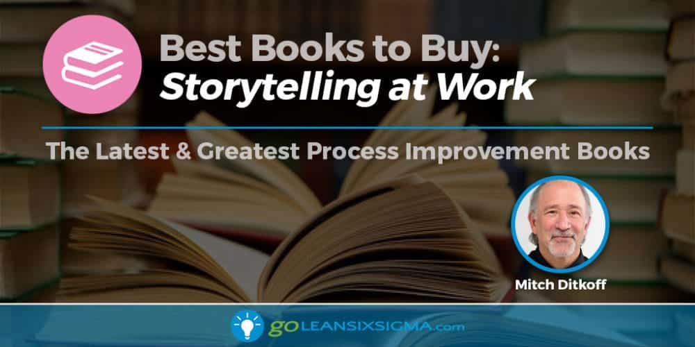 "Best Books To Buy: ""Storytelling At Work"" By Mitch Ditkoff - GoLeanSixSigma.com"