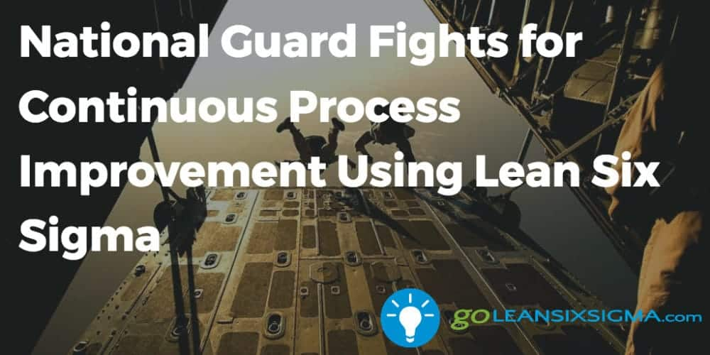 National Guard Fights For Continuous Process Improvement Using Lean Six Sigma Goleansixsigma Com