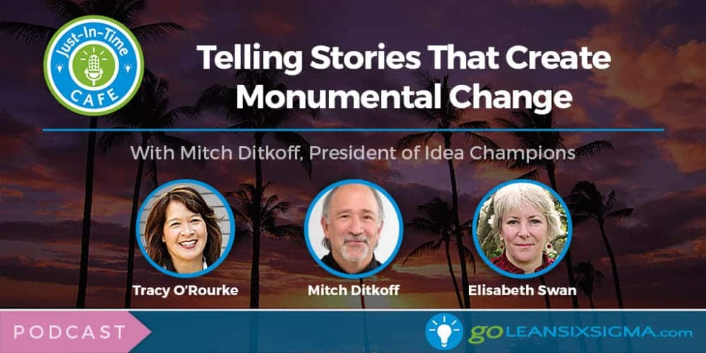 Just-In-Time Cafe Podcast, Episode 16: Telling Stories That Create Monumental Change With Mitch Ditkoff, President Of Idea Champions