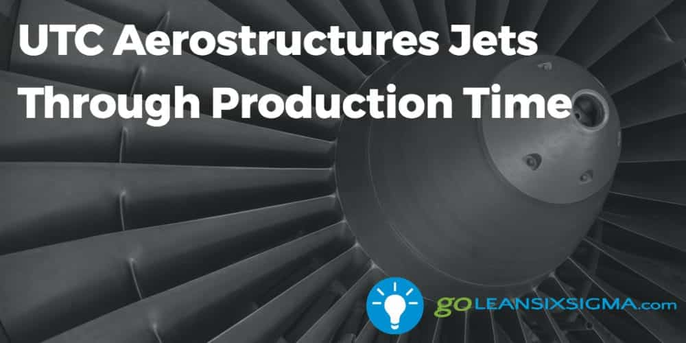 UTC Aerostructures Jets Through Production Time - GoLeanSixSigma.com