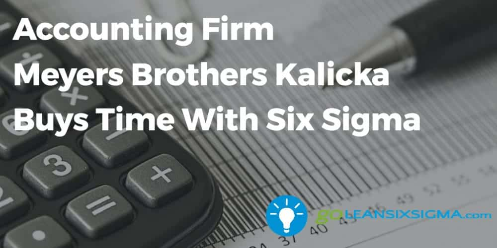 Accounting Firm Meyers Brothers Kalicka Buys Time With Six Sigma