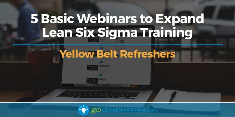 Blog Banner 5 Basic Webinars Yellow Belt Refresher Goleansixsigma Com