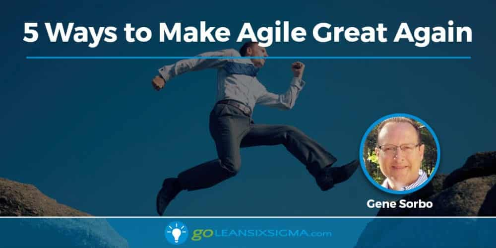 5 Ways To Make Agile Great Again - GoLeanSixSigma.com