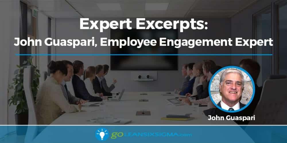 Expert Excerpts: John Guaspari, Employee Engagement Expert - GoLeanSixSigma.com