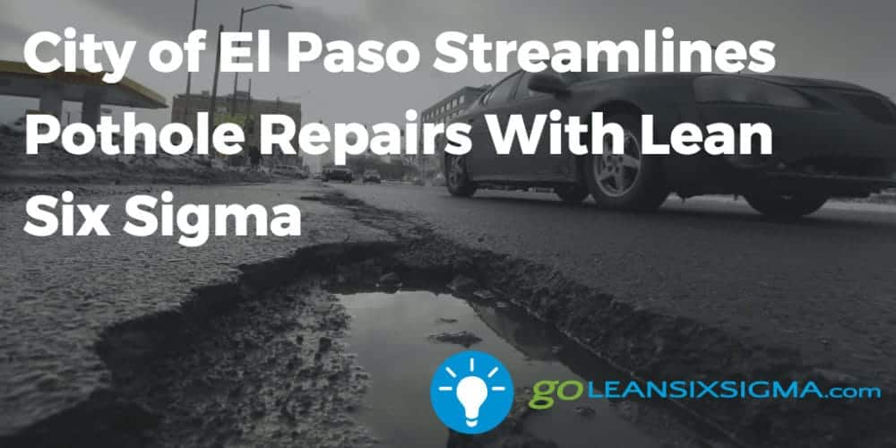 City Of El Paso Streamlines Pothole Repairs With Lean Six Sigma - GoLeanSixSigma.com