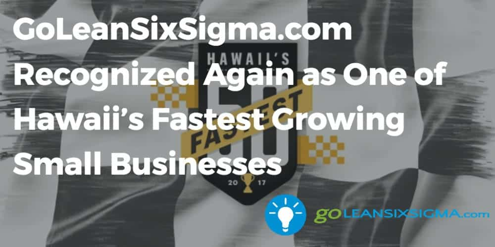 GoLeanSixSigma.com Recognized Again As One Of Hawaii's Fastest Growing Small Businesses - GoLeanSixSigma.com