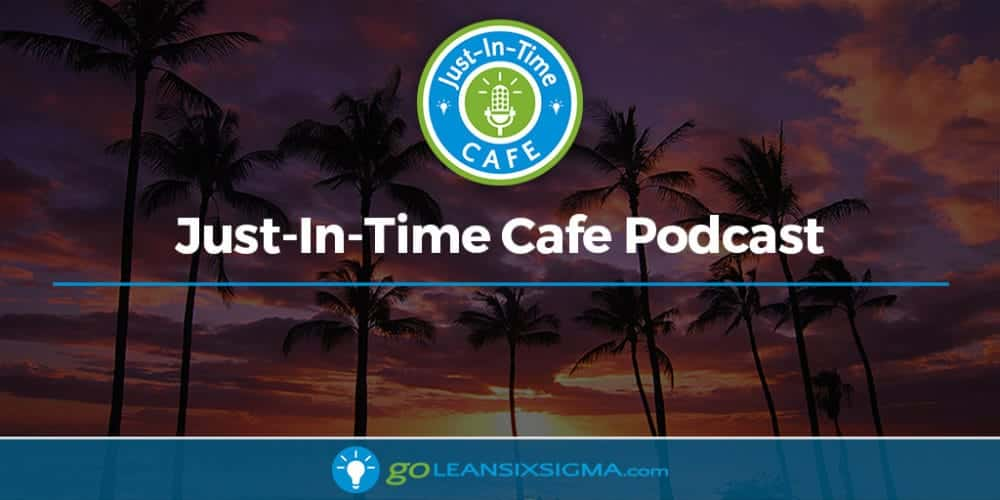 Just-In-Time Cafe Podcast - GoLeanSixSigma.com