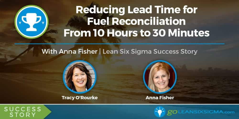 Success Story: Reducing Lead Time for Fuel Reconciliation From 10 Hours to 30 Minutes With Anna Fisher - GoLeanSixSigma.com
