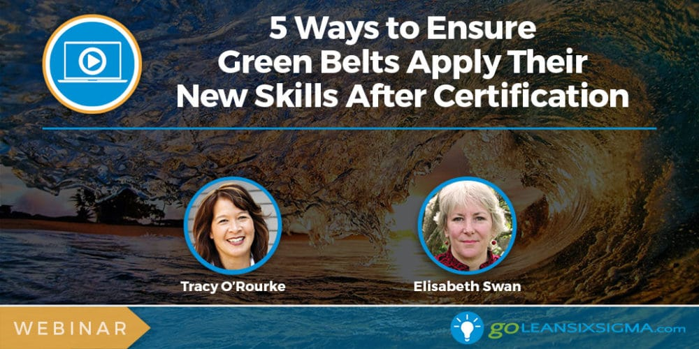 Webinar: 5 Ways To Ensure Green Belts Apply Their New Skills After Certification (Leadership)