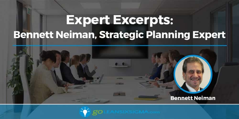 Expert Excerpts: Bennett Neiman On Strategic Planning - GoLeanSixSigma.com