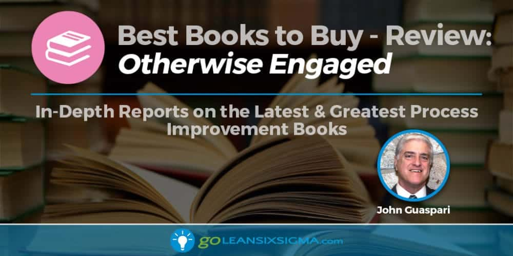 "Best Books To Buy: ""Otherwise Engaged"" By John Guaspari - GoLeanSixSigma.com"