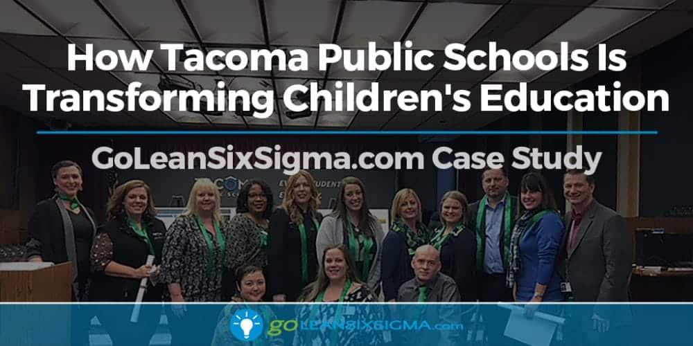 Case Study Banner Tacoma Public Schools Success Story V2 GoLeanSixSigma.com
