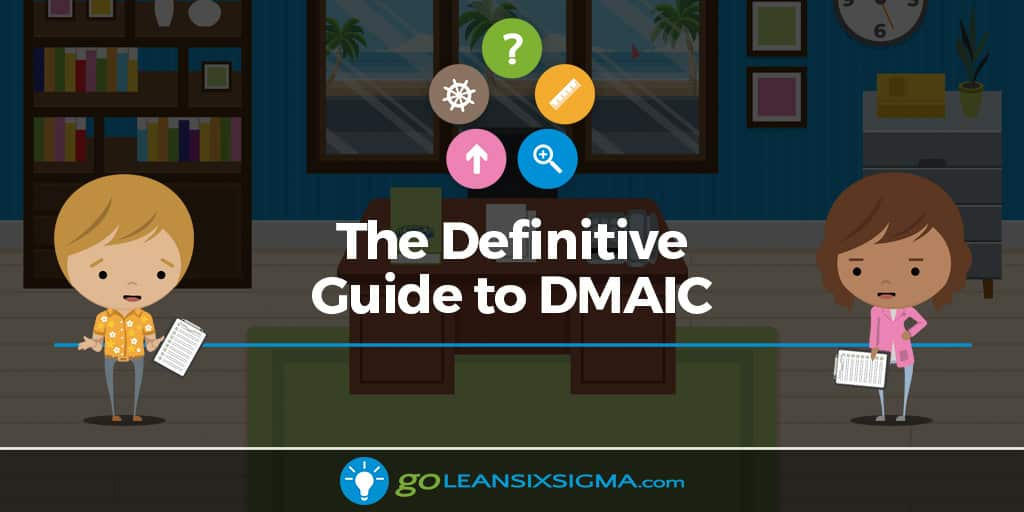 The Definitive Guide To DMAIC - GoLeanSixSigma.com