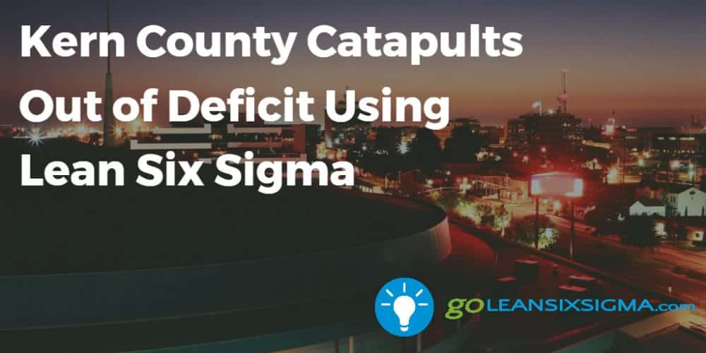 Kern County Catapults Out Of Deficit Using Lean Six Sigma - GoLeanSixSigma.com