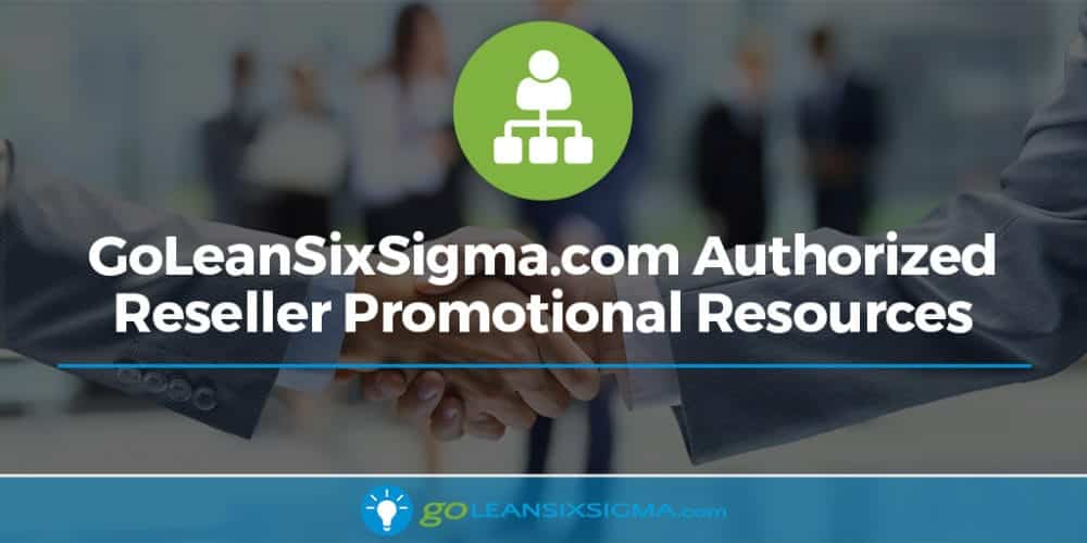 Authorized Reseller Promotional Resources - GoLeanSixSigma.com