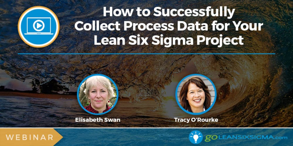 Webinar: How To Successfully Collect Process Data For Your Lean Six Sigma Project - GoLeanSixSigma.com
