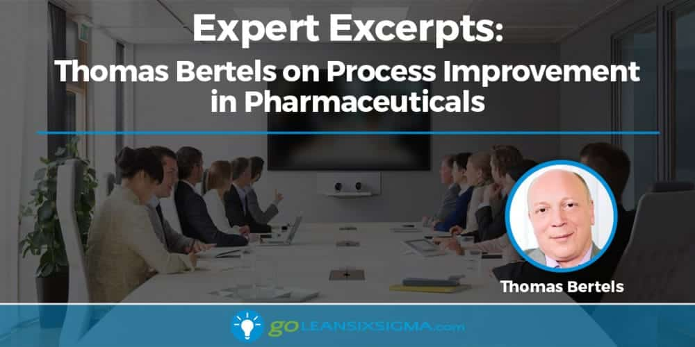Expert Excerpts: Thomas Bertels on Process Improvement in Pharmaceuticals - GoLeanSixSigma.com