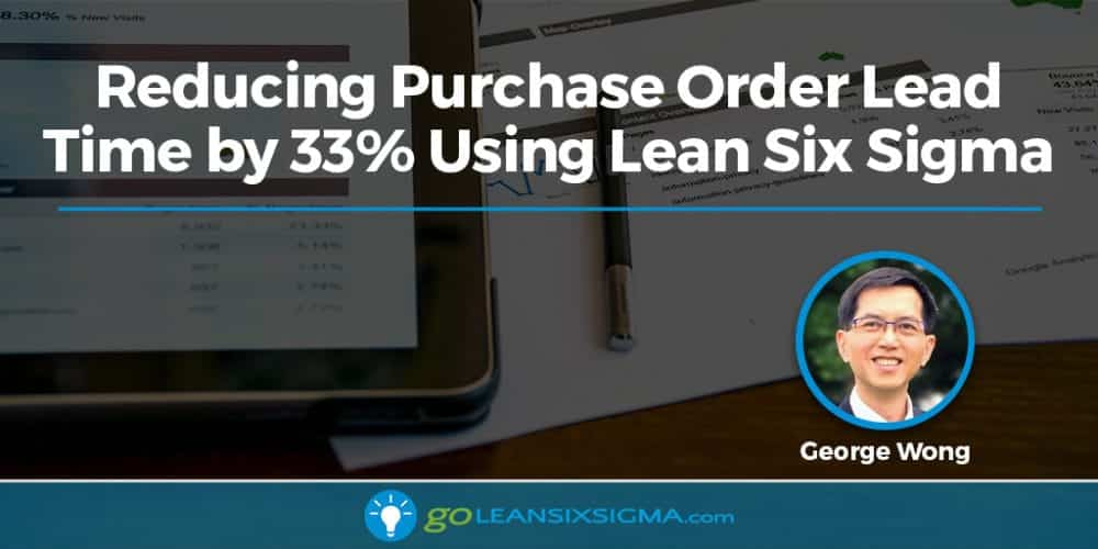 Reducing Purchase Order Lead Time By 33% Using Lean Six Sigma - GoLeanSixSigma.com