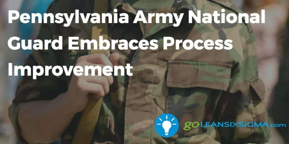 Pennsylvania Army National Guard Embraces Process Improvement - GoLeanSixSigma.com