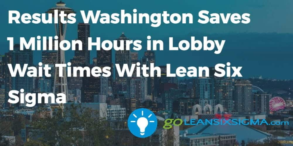 Results Washington Saves 1 Million Hours In Lobby Wait Times With Lean Six Sigma - GoLeanSixSigma.com