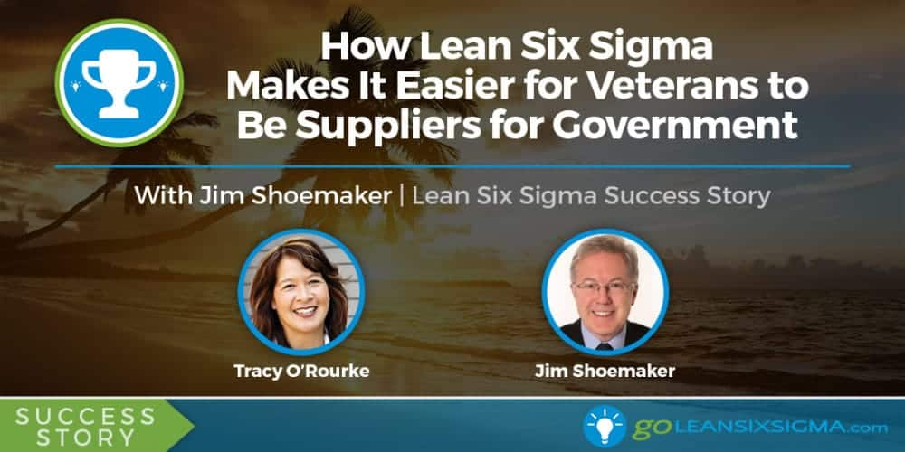 Success Story: How Lean Six Sigma Makes It Easier For Veterans To Be Suppliers For Government - GoLeanSixSigma.com
