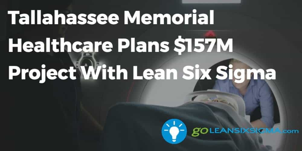 Tallahassee Memorial Healthcare Plans 157M Project With Lean Six Sigma