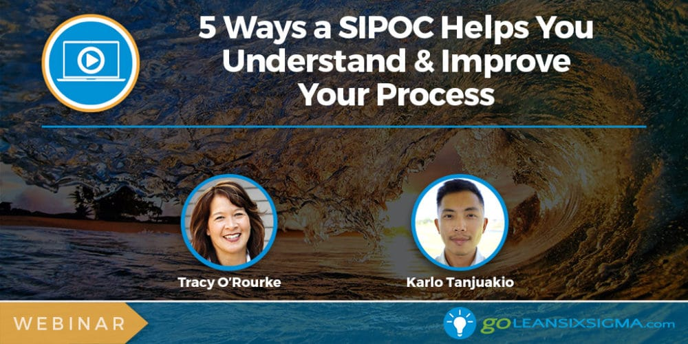 Webinar: 5 Ways A SIPOC Helps You Understand & Improve Your Process - GoLeanSixSigma.com