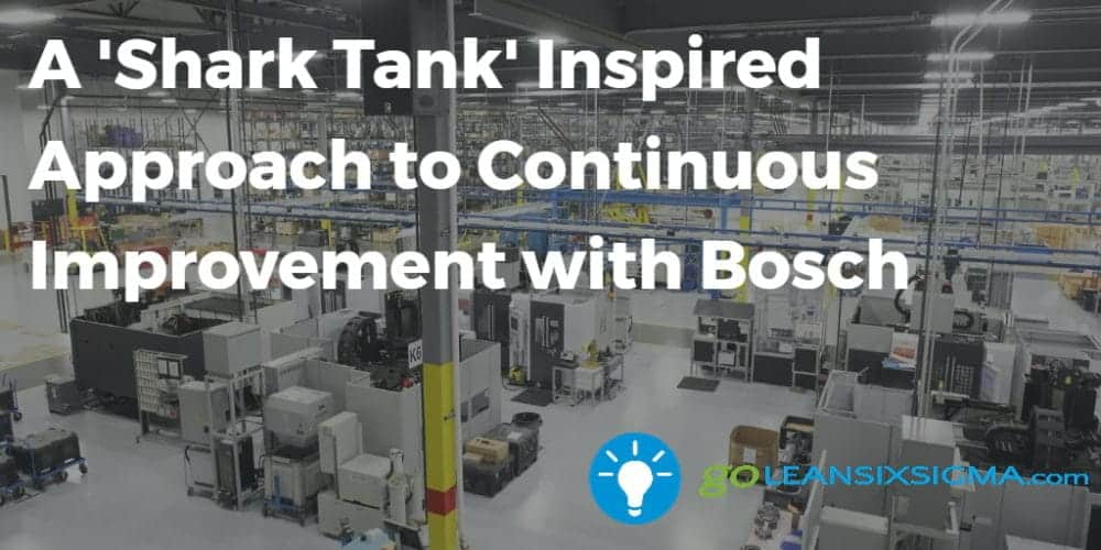 A Shark Tank Inspired Approach To Continuous Improvement With Bosch – GoLeanSixSigma.com