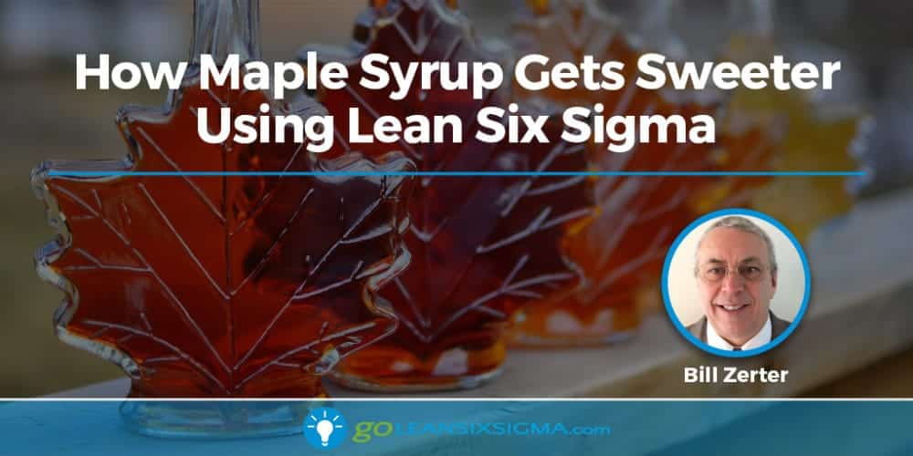 How Maple Syrup Gets Sweeter Using Lean Six Sigma - GoLeanSixSigma.com