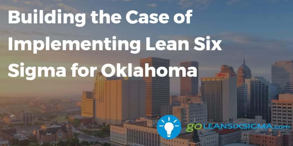Building The Case Of Implementing Lean Six Sigma For Oklahoma