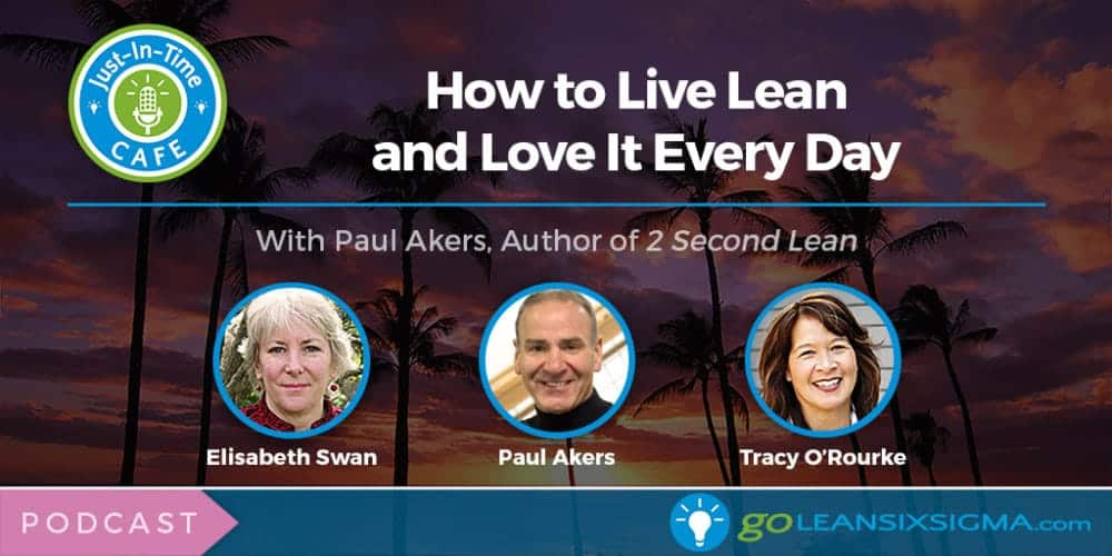"Podcast: Just-In-Time Cafe, Episode 20 – How To Live Lean And Love It Every Day With Paul Akers, Author Of ""2 Second Lean"" - GoLeanSixSigma.com"