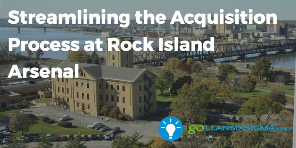 Streamlining The Acquisition Process At Rock Island Arsenal – GoLeanSixSigma.com