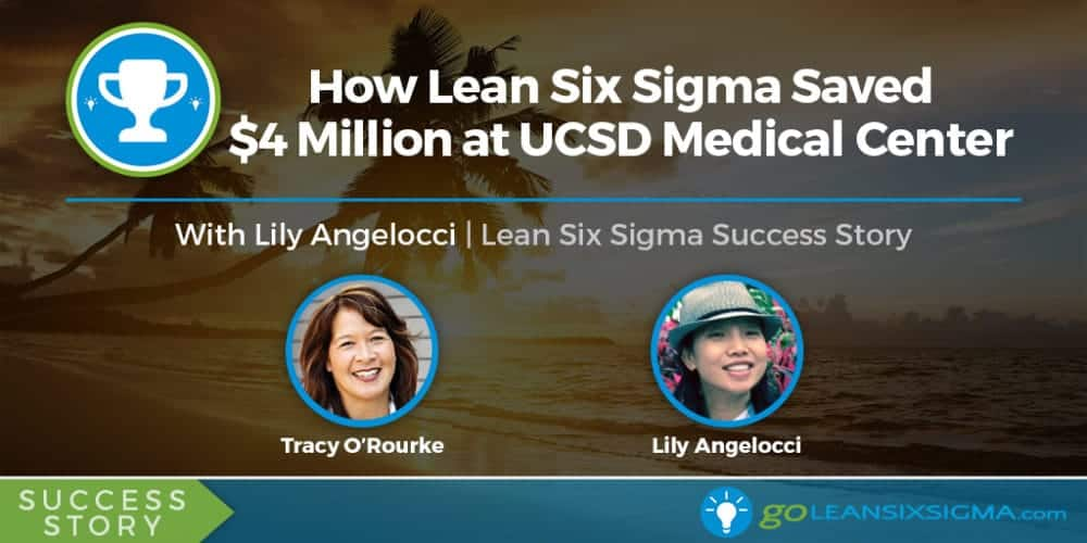 Success Story: How Lean Six Sigma Saved $4 Million At UCSD Medical Center - GoLeanSixSigma.com