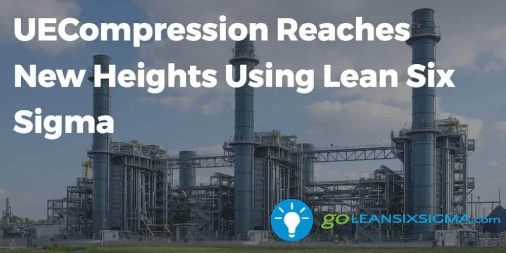 UECompression Reaches New Heights Using Lean Six Sigma
