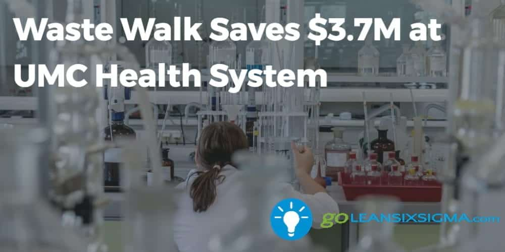 Waste Walk Saves $3.7M At UMC Health System – GoLeanSixSigma