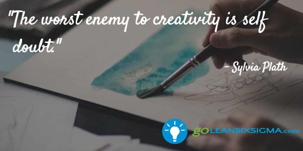 """""""The worst enemy to creativity is self-doubt."""" Sylvia Plath - GoLeanSixSigma.com"""