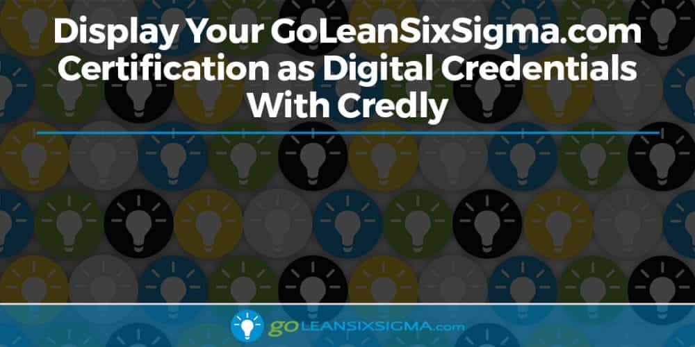 Display Your GoLeanSixSigma.com Certification As Digital Credentials With Credly - GoLeanSixSigma.com