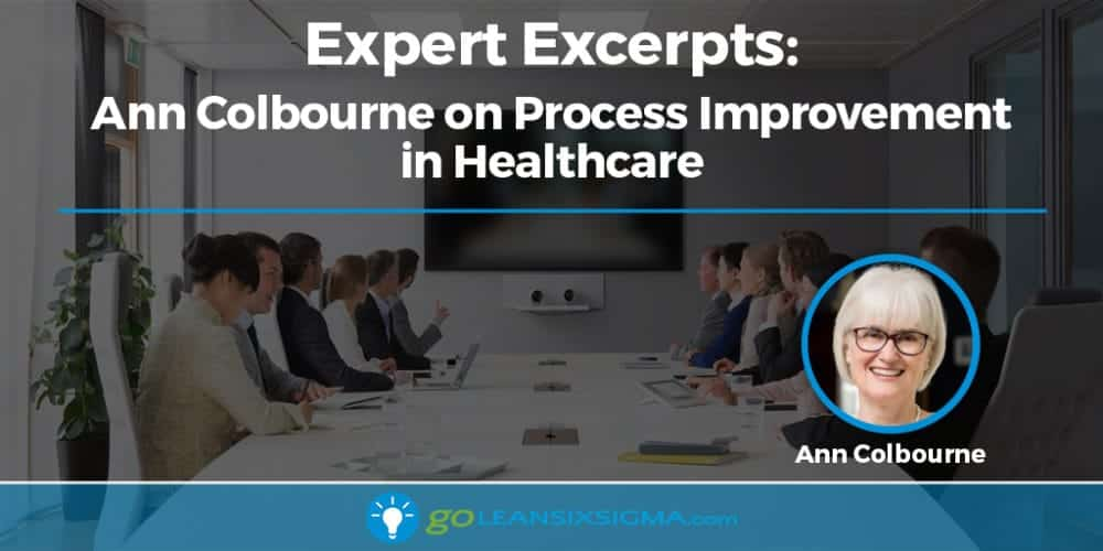 Expert Excerpts: Ann Colbourne on Process Improvement in Healthcare - GoLeanSixSigma.com