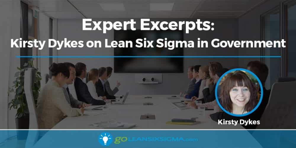 Expert Excerpts: Kirsty Dykes on Lean Six Sigma in Government - GoLeanSixSigma.com
