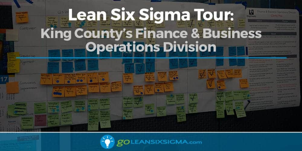 Lean Six Sigma Tour: King County's Finance & Business Operations Division - GoLeanSixSigma.com