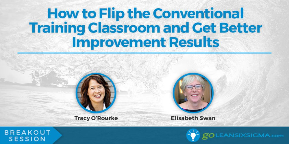 How to Flip the Conventional Training Classroom and Get Better Improvement Results - GoLeanSixSigma.com