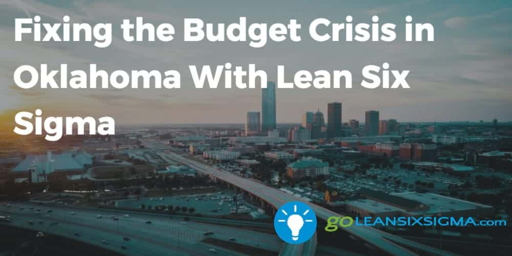 Fixing The Budget Crisis In Oklahoma With Lean Six Sigma - GoLeanSixSigma.com