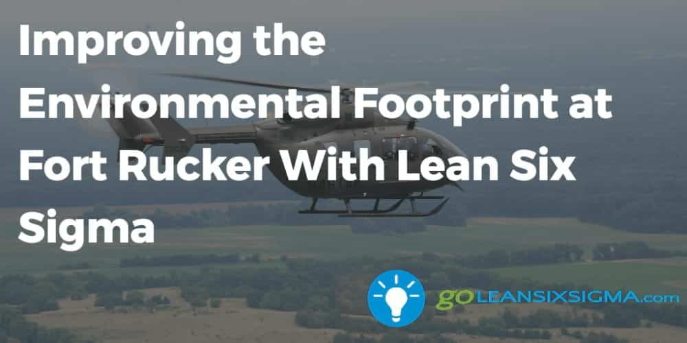 Improving The Environmental Footprint At Fort Rucker With Lean Six Sigma - GoLeanSixSigma.com