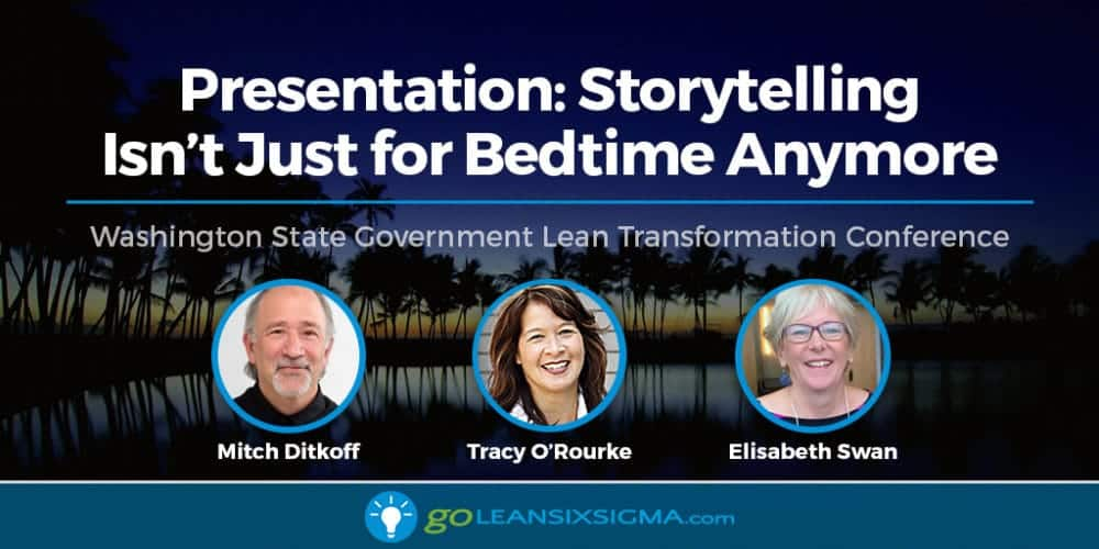 Presentation: Storytelling Isn't Just for Bedtime Anymore - GoLeanSixSigma.com