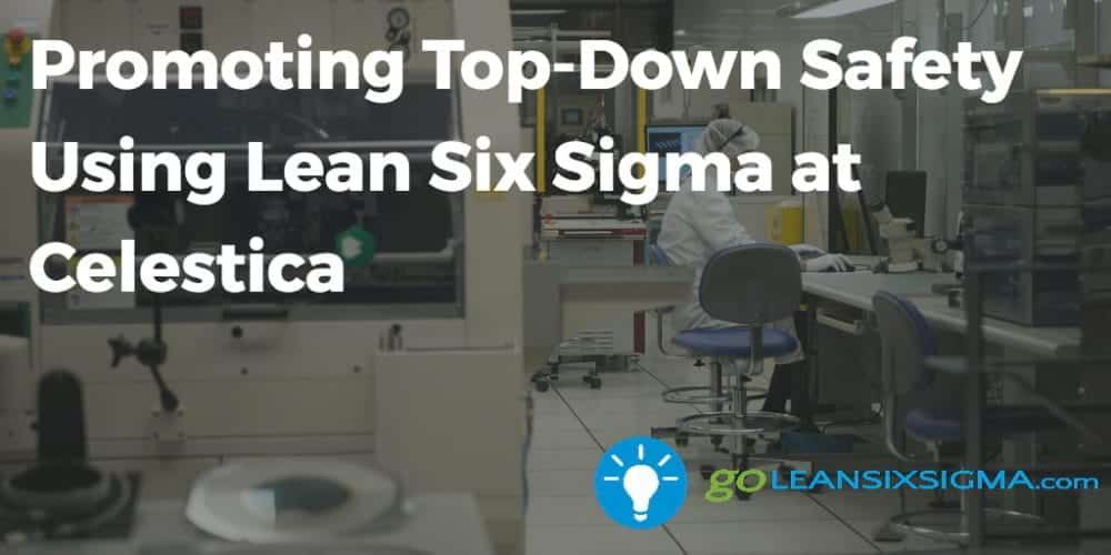 Promoting Top-Down Safety Using Lean Six Sigma At Celestica