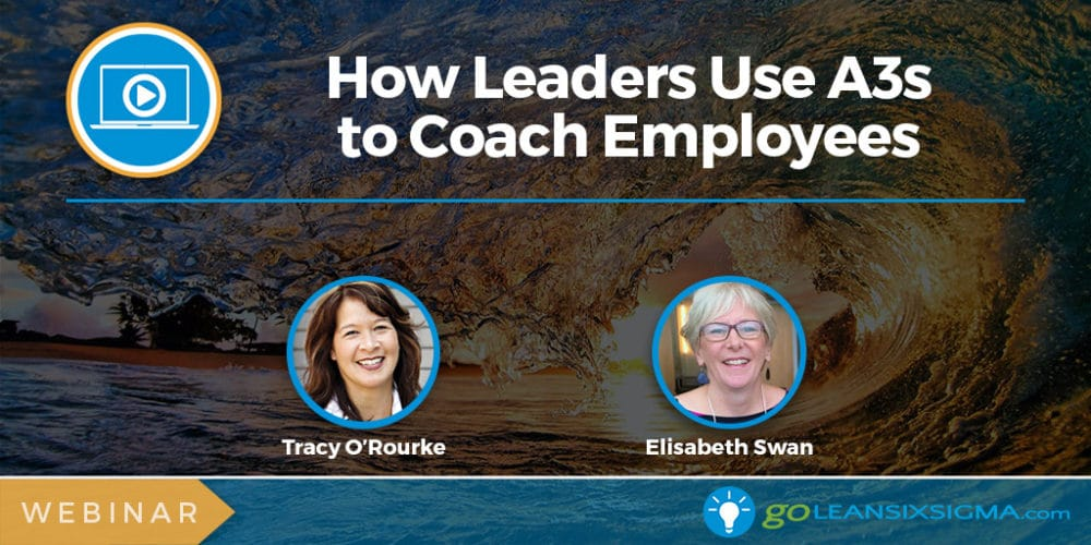 Webinar: How Leaders Use A3s to Coach Employees - GoLeanSixSigma.com