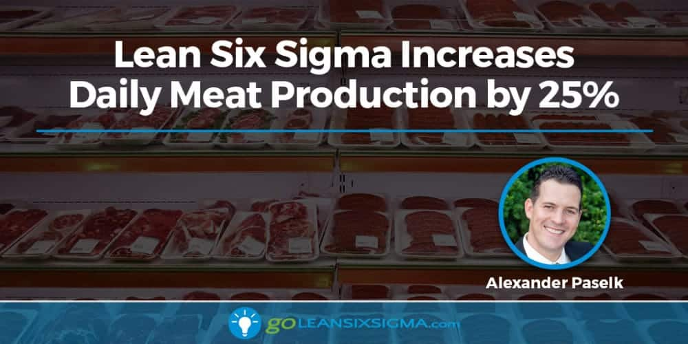 Lean Six Sigma Increases Daily Meat Production By 25%